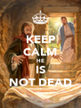 KEEP CALM HE IS NOT DEAD - Personalised Poster A4 size