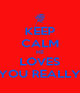 KEEP CALM HE LOVES YOU REALLY - Personalised Poster A4 size