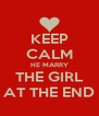 KEEP CALM HE MARRY THE GIRL AT THE END - Personalised Poster A4 size