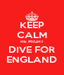 KEEP CALM HE MIGHT DIVE FOR ENGLAND - Personalised Poster A4 size