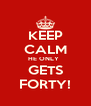 KEEP CALM HE ONLY   GETS FORTY! - Personalised Poster A4 size