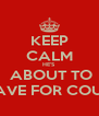 KEEP CALM HE'S  ABOUT TO LEAVE FOR COURT - Personalised Poster A4 size