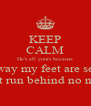 KEEP CALM He's all yours because the way my feet are set up I don't run behind no niggas - Personalised Poster A4 size