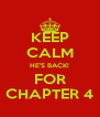 KEEP CALM HE'S BACK! FOR CHAPTER 4 - Personalised Poster A4 size