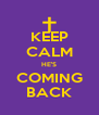 KEEP CALM HE'S COMING BACK - Personalised Poster A4 size