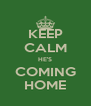 KEEP CALM HE'S COMING HOME - Personalised Poster A4 size