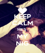 KEEP CALM HE'S  MY NIG - Personalised Poster A4 size