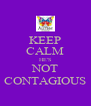 KEEP CALM HE'S NOT CONTAGIOUS - Personalised Poster A4 size