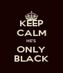 KEEP CALM HE'S ONLY BLACK - Personalised Poster A4 size