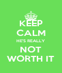KEEP CALM HE'S REALLY NOT WORTH IT - Personalised Poster A4 size