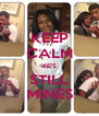 KEEP CALM HE'S STILL MINES - Personalised Poster A4 size