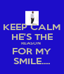 KEEP CALM HE'S THE REASON  FOR MY SMILE.... - Personalised Poster A4 size