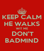 KEEP CALM HE WALKS WIT ME  DON'T BADMIND - Personalised Poster A4 size
