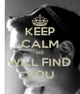 KEEP CALM HE WILL FIND YOU - Personalised Poster A4 size