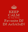 KEEP CALM He Your Wifey Favorite DJ DJ AsSASsIN - Personalised Poster A4 size