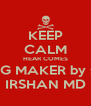 KEEP CALM HEAR COMES KING MAKER by self IRSHAN MD - Personalised Poster A4 size