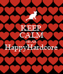 KEEP CALM HEAR HappyHardcore  - Personalised Poster A4 size