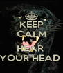 KEEP CALM & HEAR  YOUR HEAD  - Personalised Poster A4 size