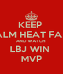 KEEP  CALM HEAT FANS AND WATCH  LBJ WIN  MVP - Personalised Poster A4 size