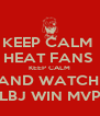 KEEP CALM  HEAT FANS  KEEP CALM AND WATCH  LBJ WIN MVP - Personalised Poster A4 size