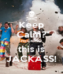 Keep Calm? HECK NO this is JACKASS! - Personalised Poster A4 size