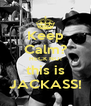 Keep Calm? HECK NO! this is JACKASS! - Personalised Poster A4 size