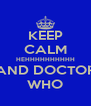 KEEP CALM HEHHHHHHHHHH AND DOCTOR WHO - Personalised Poster A4 size