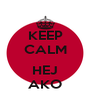 KEEP CALM  HEJ AKO - Personalised Poster A4 size