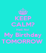 KEEP CALM? Hell No! My Birthday TOMORROW  - Personalised Poster A4 size
