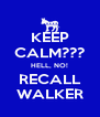KEEP CALM??? HELL, NO! RECALL WALKER - Personalised Poster A4 size