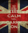 KEEP CALM hello CARRY ON - Personalised Poster A4 size