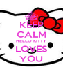 KEEP CALM HELLO KITTY LOVES YOU - Personalised Poster A4 size