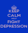 KEEP CALM HELP FIGHT DEPRESSION - Personalised Poster A4 size