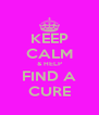 KEEP CALM & HELP FIND A CURE - Personalised Poster A4 size