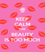 KEEP CALM HER BEAUTY IS TOO MUCH - Personalised Poster A4 size