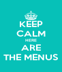 KEEP CALM HERE ARE THE MENUS - Personalised Poster A4 size
