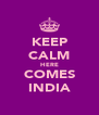 KEEP CALM HERE COMES INDIA - Personalised Poster A4 size