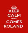 KEEP CALM HERE COMES ROLAND  - Personalised Poster A4 size