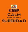 KEEP CALM HERE COMES SUPERDAD  - Personalised Poster A4 size