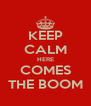 KEEP CALM HERE COMES THE BOOM - Personalised Poster A4 size