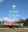 KEEP CALM HERE COMES THE CAMP - Personalised Poster A4 size