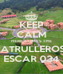 KEEP CALM HERE COMES THE PATRULLEROS  ESCAR 034 - Personalised Poster A4 size