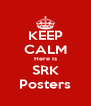 KEEP CALM Here Is SRK Posters - Personalised Poster A4 size