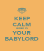 KEEP CALM HERE IS YOUR BABYLORD - Personalised Poster A4 size