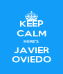 KEEP CALM HERE'S JAVIER OVIEDO - Personalised Poster A4 size