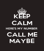 KEEP CALM HERE'S MY NUMBER CALL ME MAYBE - Personalised Poster A4 size
