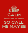 KEEP CALM HERE'S MY NUMBER SO CALL ME MAYBE - Personalised Poster A4 size