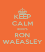 KEEP CALM HERE'S RON WAEASLEY - Personalised Poster A4 size
