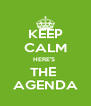 KEEP CALM HERE'S  THE  AGENDA - Personalised Poster A4 size