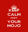 KEEP CALM HERE'S YOUR MOJO - Personalised Poster A4 size